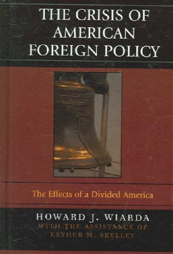 The Crisis of American Foreign Policy: The Effects of a Divided America (Hardcover)