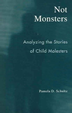 Not Monsters: Analyzing The Stories Of Child Molesters (Paperback)