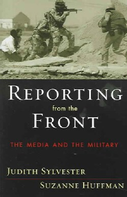 Reporting From The Front: The Media And The Military (Paperback)