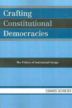 Crafting Constitutional Democracies: The Politics of Institutional Design (Paperback)
