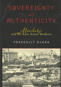 Sovereignty and Authenticity: Manchukuo and the East Asian Modern (Paperback)