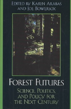 Forest Futures: Science, Politics, and Policy for the Next Century (Paperback)