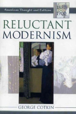 Reluctant Modernism: American Thought and Culture, 1880-1900 (Paperback)