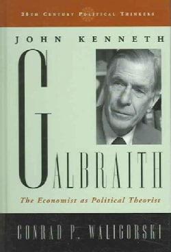 John Kenneth Galbraith: The Economist As Political Theorist (Hardcover)