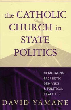 The Catholic Church in State Politics: Negotiating Prophetic Demands And Political Realities (Paperback)