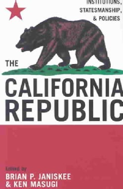 The California Republic: Institutions, Statesmanship, and Policies (Paperback)