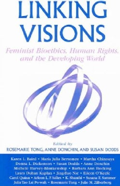 Linking Visions: Feminist Bioethics, Human Rights, And The Developing World (Paperback)