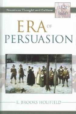 Era of Persuasion: American Thought and Culture, 1521-1680 (Hardcover)