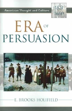 Era Of Persuasion: American Thought And Culture, 1521-1680 (Paperback)