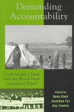 Demanding Accountability: Civil-Society Claims and the World Bank Inspection Panel (Paperback)