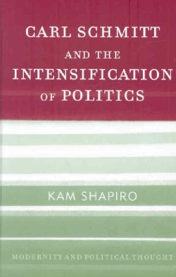 Carl Schmitt And The Intensification Of Politics (Hardcover)