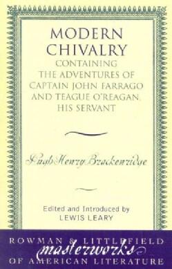Modern Chivalry: Containing the Adventures of Captain John Farrago and Teague O'Reagan, His Servant (Paperback)