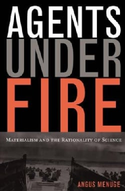 Agents Under Fire: Materialism and the Rationality of Science (Hardcover)