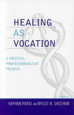 Healing As Vocation: A Medical Professionalism Primer (Hardcover)