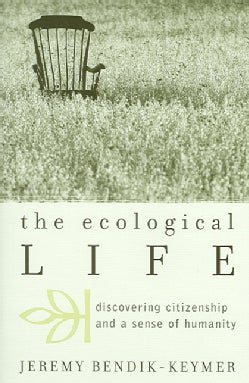 The Ecological Life: Discovering Citizenship and a Sense of Humanity (Paperback)