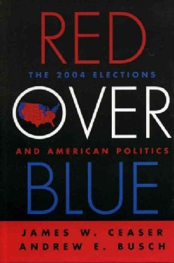 Red Over Blue: The 2004 Elections And American Politics (Hardcover)