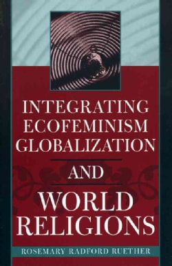 Integrating Ecofeminism, Globalization, and World Religions (Paperback)