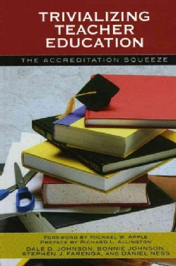 Trivializing Teacher Education: The Accreditation Squeeze (Hardcover)