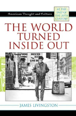The World Turned Inside Out: American Thought and Culture at the End of the 20th Century (Hardcover)