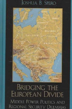 Bridging the European Divide: Middle Power Politics and Regional Security Dilemmas (Hardcover)