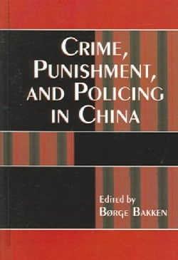 Crime, Punishment, And Policing In China (Hardcover)
