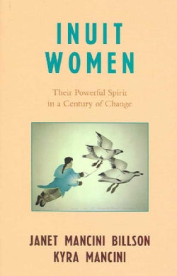 Inuit Women: Their Powerful Spirit in a Century of Change (Paperback)