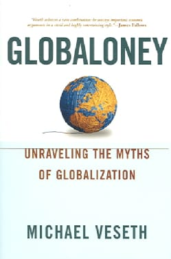 Globaloney: Unraveling The Myths Of Globalization (Paperback)