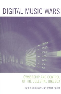 Digital Music Wars: Ownership and Control of the Celestial Jukebox (Paperback)