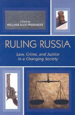 Ruling Russia: Law, Crime, and Justice in a Changing Society (Paperback)
