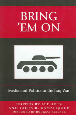 Bring 'em On: Media And Politics In The Iraq War (Paperback)