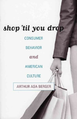 Shop 'til You Drop: Consumer Behavior And American Culture (Paperback)