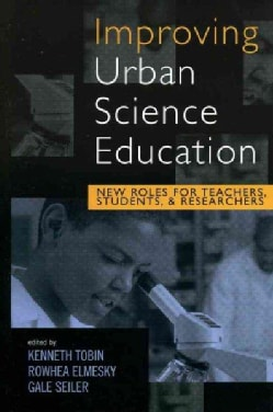 Improving Urban Science Education: New Roles For Teachers, Students, And Researchers (Hardcover)