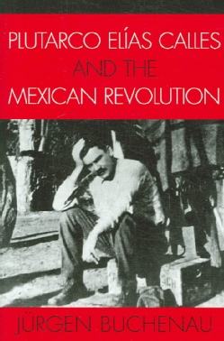 Plutarco Elias Calles And the Mexican Revolution (Paperback)