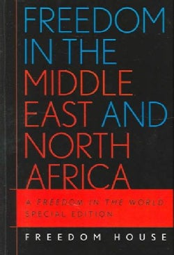 Freedom In The Middle East And North Africa: A Freedom In The World (Hardcover)