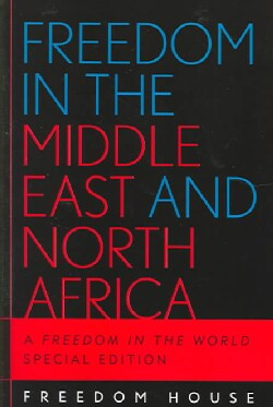 Freedom In The Middle East And North Africa: A Freedom In The World Special Edition (Paperback)