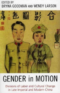Gender In Motion: Divisions Of Labor And Cultural Change In Late Imperial And Modern China (Paperback)