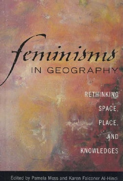 Feminisms in Geography: Rethinking Space, Place, and Knowledges (Hardcover)