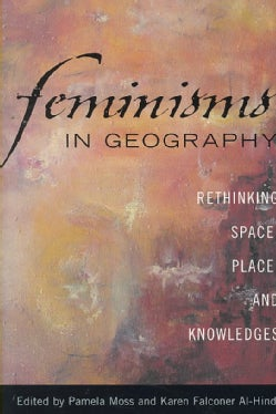 Feminisms in Geography: Rethinking Space, Place, and Knowledges (Paperback)