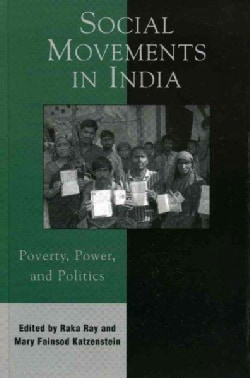 Social Movements In India: Poverty, Power, And Politics (Hardcover)