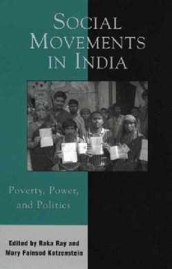 Social Movements In India: Poverty, Power, And Politics (Paperback)