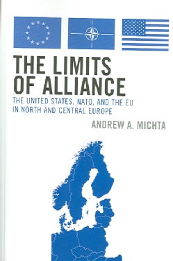 The Limits of Alliance: The U.s., Nato, And the Eu in North And Central Europe (Paperback)