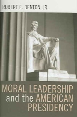 Moral Leadership And the American Presidency (Hardcover)