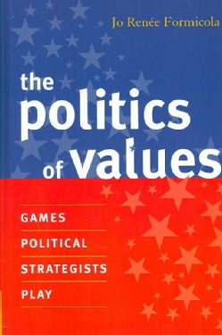 Politics of Values: Games Political Strategists Play (Hardcover)
