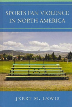 Sports Fan Violence in North America (Hardcover)