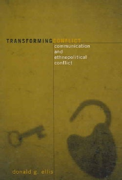 Transforming Conflict: Communication And Ethnopolitical Conflict (Paperback)