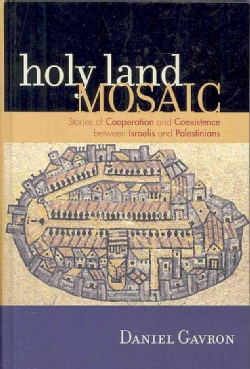 Holy Land Mosaic: Stories of Cooperation and Coexistence Between Israelis and Palestinians (Hardcover)