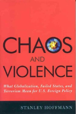 Chaos And Violence: What Globalizaiton, Failed States, And Terrorism Mean for U.S. Foreign Policy (Hardcover)