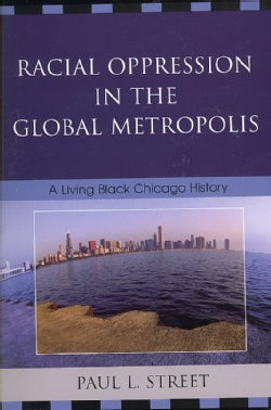 Racial Oppression in the Global Metropolis: A Living Black Chicago History (Paperback)