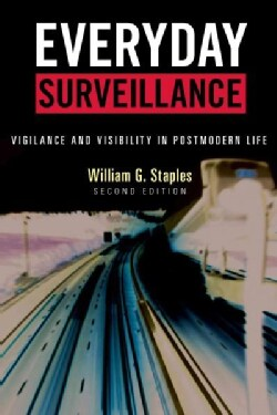 Everyday Surveillance: Vigilance and Visibility in Postmodern Life (Hardcover)