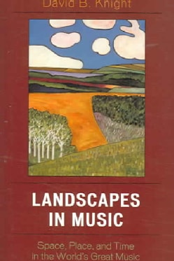 Landscapes in Music: Space, Place, And Time in the World's Great Music (Paperback)